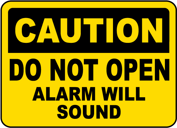 Caution Do Not Open Alarm Will Sound Sign