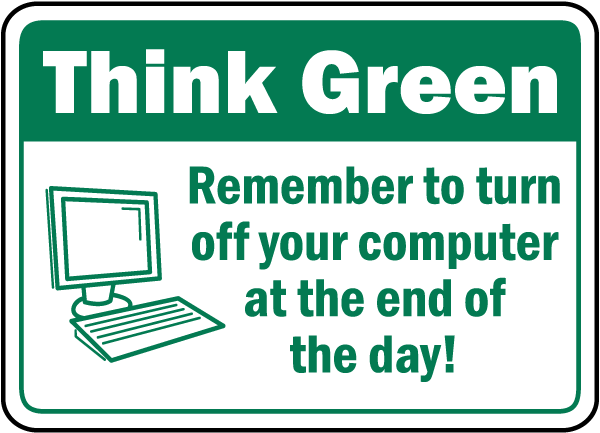 Think Green Remember to turn off your computer at the end of the day sign