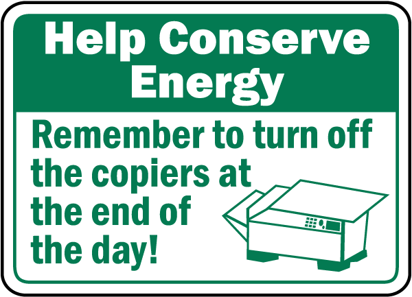 Help Conserve Energy Remember to turn off the copiers at the end of the day sign