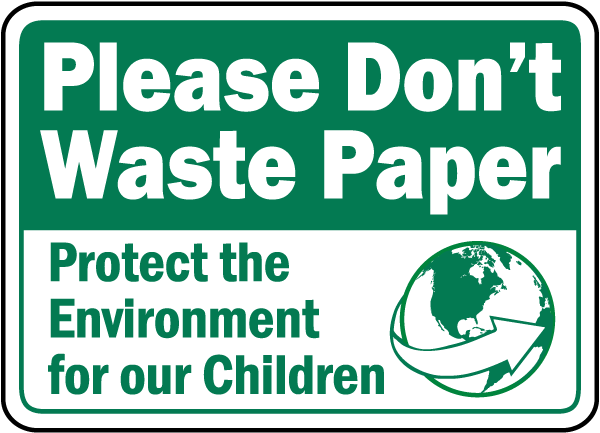 Please Don't Waste Paper Protect the Environment for our Children Sign