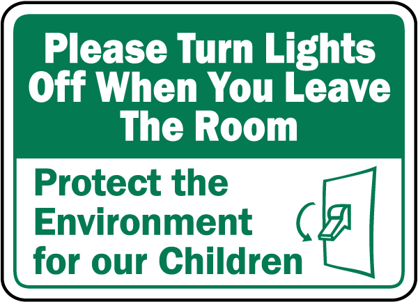 Please Turn Lights Off When You Leave The Room Protect the Environment for our Children Sign