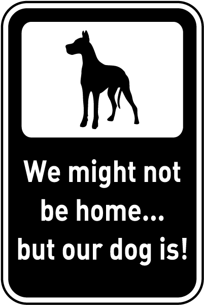 Might Not Be Home But Our Dog Is Sign