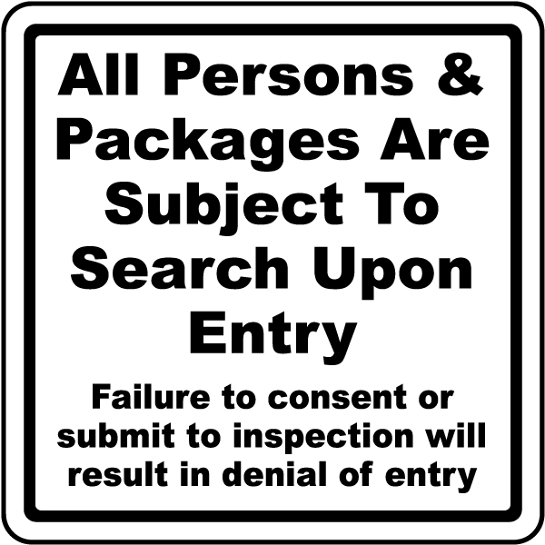 All Persons & Packages Are Subject To Search Upon Entry Failure to consent or submit to inspection sign