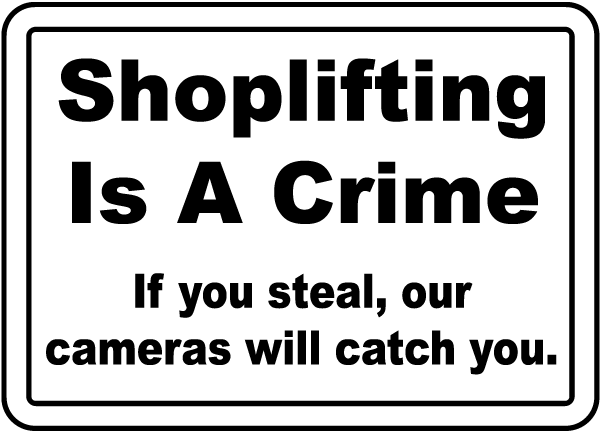 Shoplifting Is A Crime If you steal, our cameras will catch you Sign