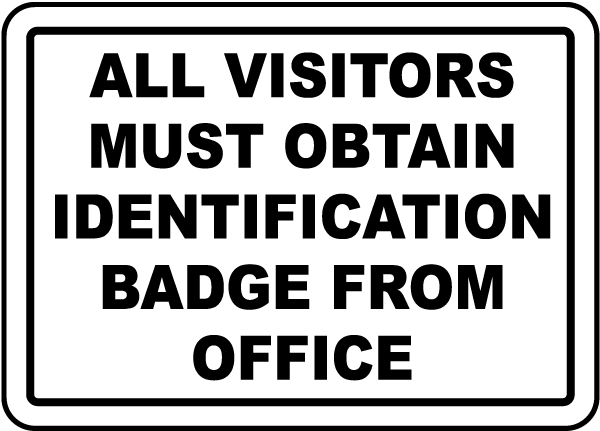 All Visitors Must Obtain Identification Badge From Office Sign