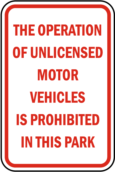 The Operation Of Unlicensed Motor Vehicles Is Prohibited In This Park sign