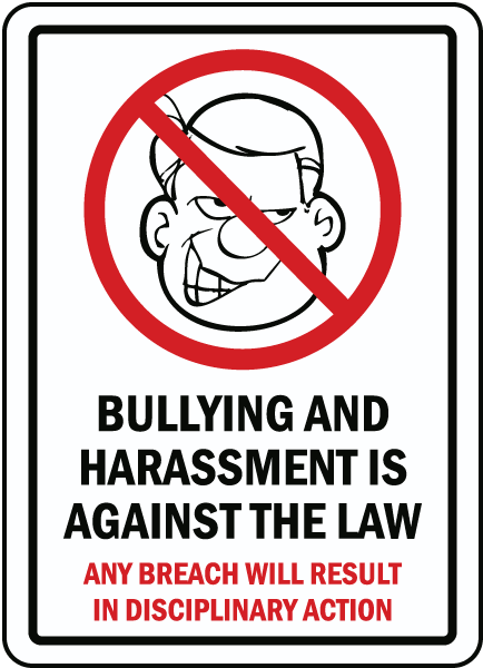 Bullying and harassment is against the law. Any breach will result in disciplinary action