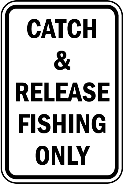 Catch & Release Fishing Only Sign