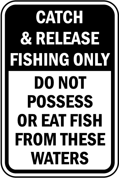 Catch & Release Fishing Only Do Not Possess Or Eat Fish From These Waters sign