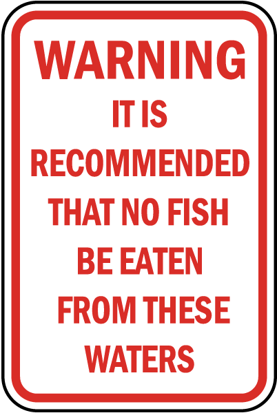 Warning It Is Recommended That No Fish Be Eaten From These Waters sign