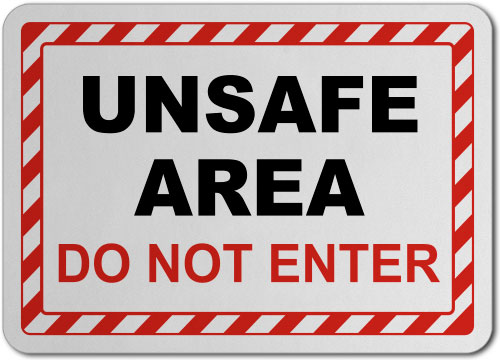 Unsafe Area Do Not Enter Sign