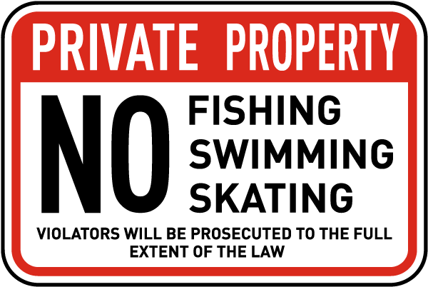 Private Property. No Fishing Swimming Skating. Violators Will Be Prosecuted To The Full Extent Of The Law.