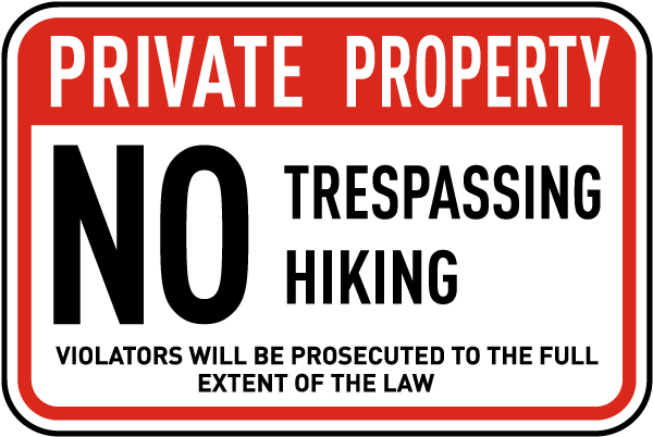 Private Property. No Trespassing Hiking. Violators Will Be Prosecuted To The Full Extent Of The Law.