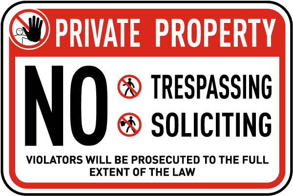 Private Property. No Trespassing Soliciting. Violators Will Be Prosecuted To The Full Extent Of The Law.