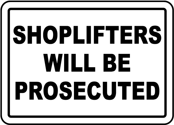 Shoplifters Will Be Prosecuted Sign