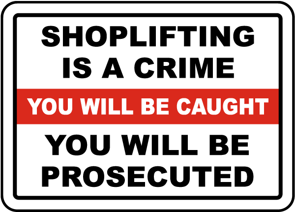 Shoplifting Is A Crime You Will Be Caught You Will Be Prosecuted