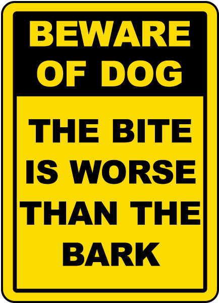 The Bite Is Worse Than The Bark Sign