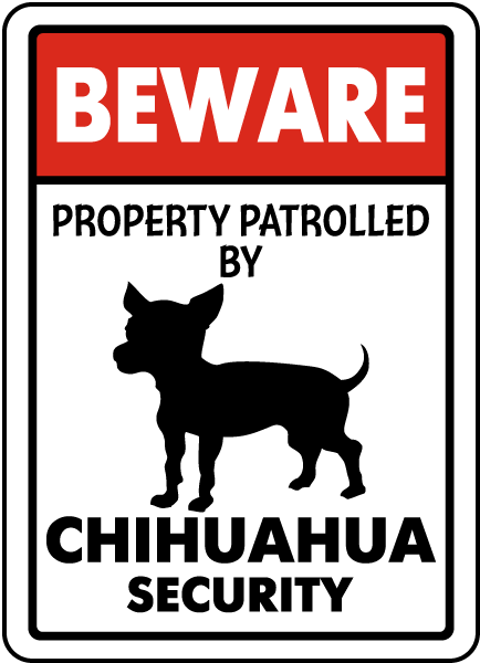Property Patrolled By Chihuahua Security Sign