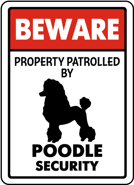 Property Patrolled By Poodle Security Sign