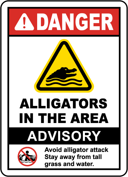 Danger Alligators in the Area. Advisory Avoid alligator attack