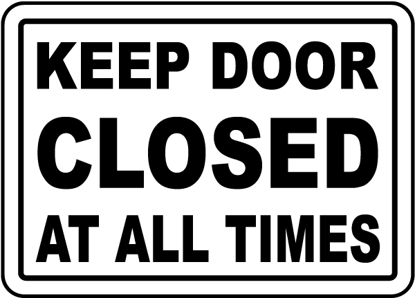 Keep Door Closed At All Times Sign