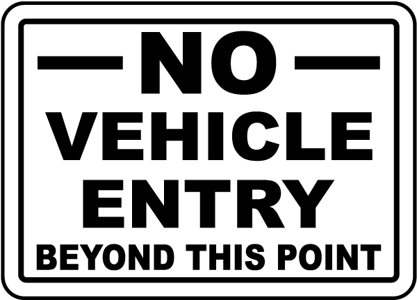 No Vehicle Entry Beyond This Point Sign