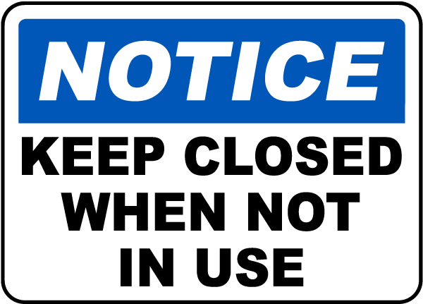 Notice Keep Closed When Not In Use Sign