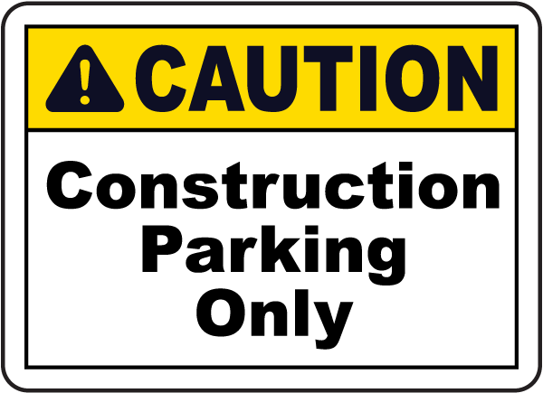 Caution Construction Parking Only Sign