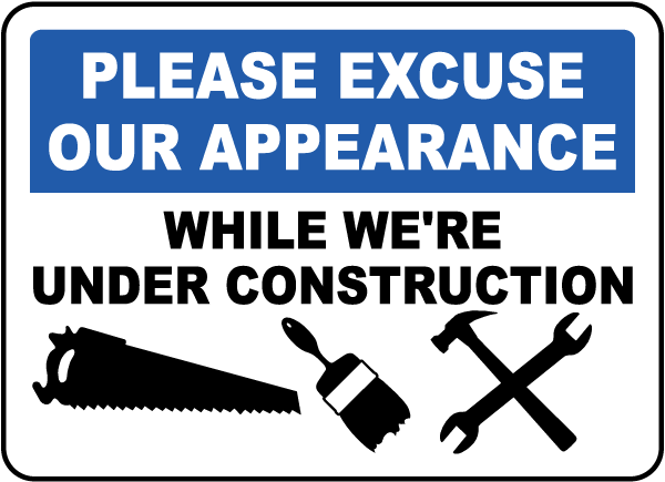 Please Excuse Our Appearance While We're Under Construction sign
