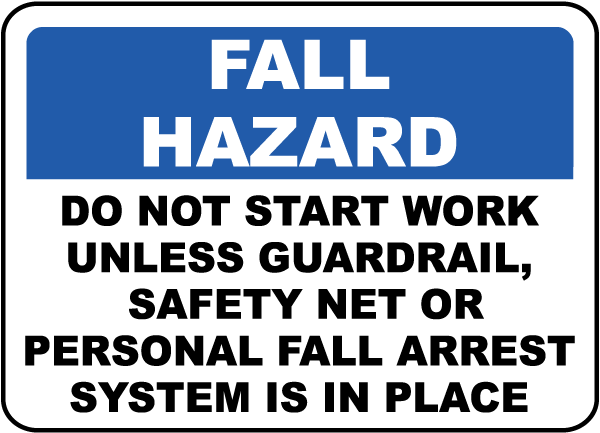 Fall Hazard Do Not Start Work Unless Guardrail, Safety Net Or Personal Fall Arrest System Is In Place sign