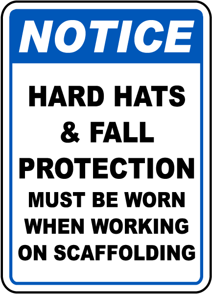 Notice Hard Hats & Fall Protection Must Be Worn When Working On Scaffolding sign