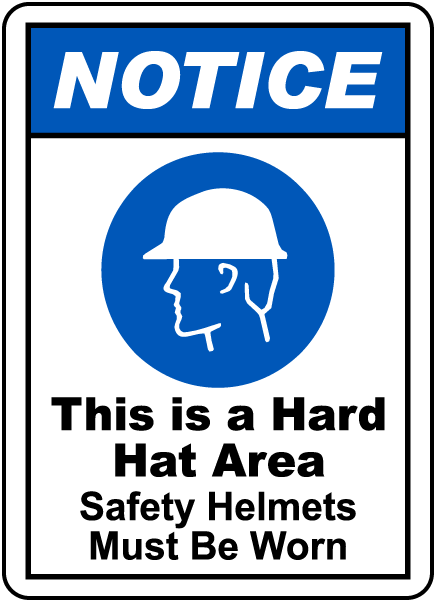 NOTICE. This is a Hard Hate Area. Safety Helmets Must Be Worn.