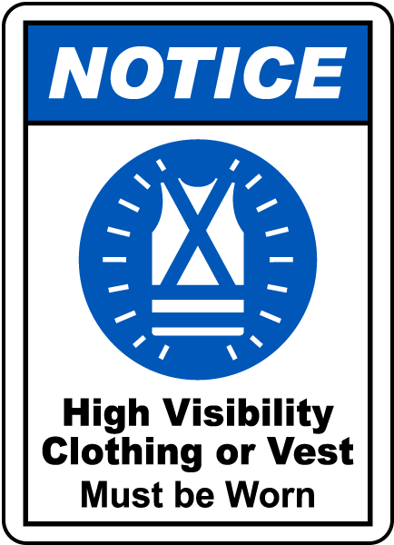 NOTICE. High Visibility Clothing or Vest Must be Worn