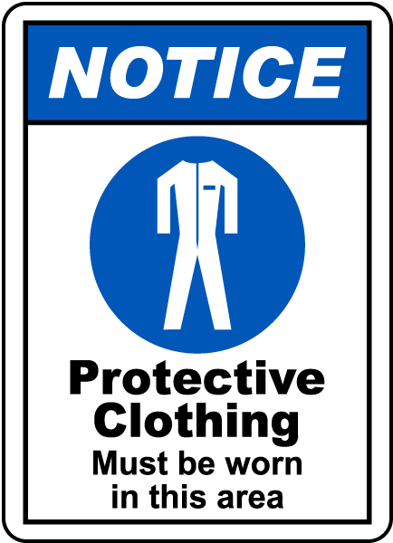 NOTICE. Protective Clothing Must be worn in this area