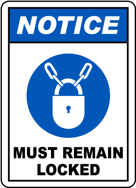 Notice Must Remain Locked Sign