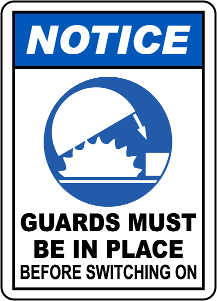 Notice Guards Must Be In Place Sign
