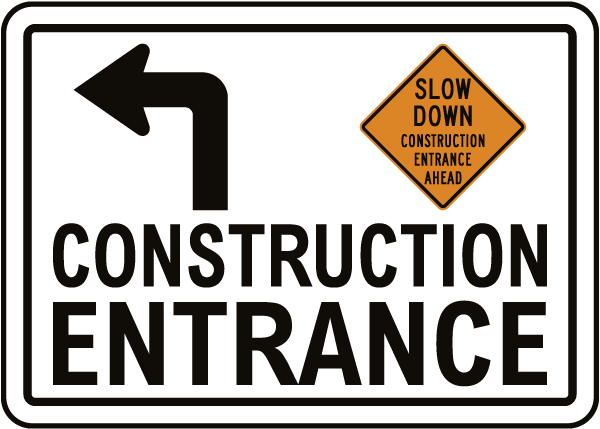Slow Down Construction Entrance Sign with Left Arrow