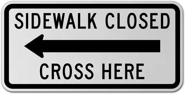 Sidewalk Closed Cross Here (Left Arrow) Sign