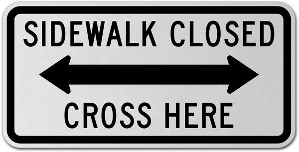 Sidewalk Closed Cross Here (Double Arrow) Sign
