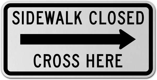 Sidewalk Closed Cross Here (Right Arrow) Sign
