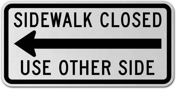 Sidewalk Closed Use Other Side (Left Arrow) Sign