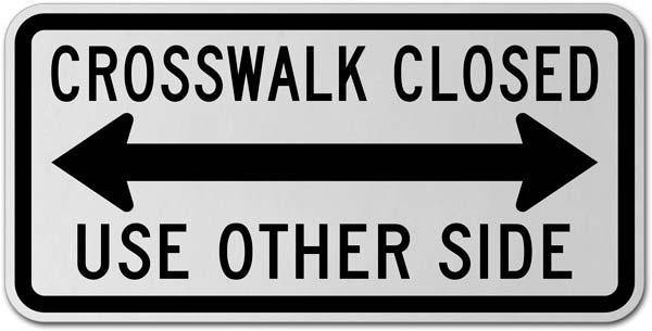 Crosswalk Closed Use Other Side (Double Arrow) Sign