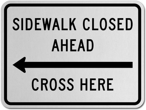 Sidewalk Closed Ahead Cross Here (Left Arrow) Sign