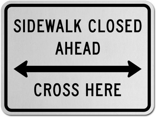 Sidewalk Closed Ahead Cross Here (Double Arrow) Sign