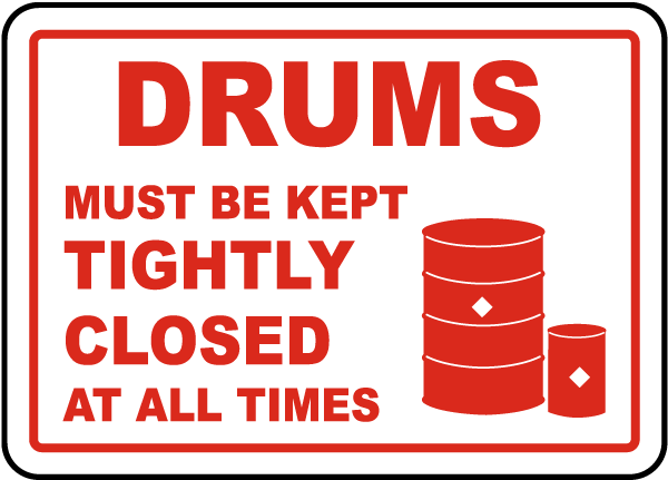 Drums Must Be Kept Tightly Closed Sign
