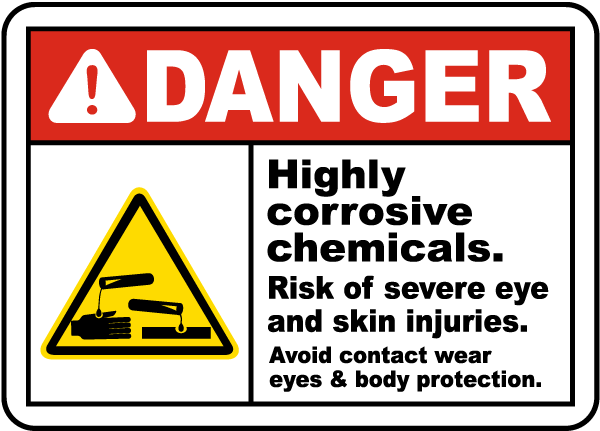 Danger Highly corrosive chemicals. Risk of severe eye and skin injuries. Avoid contact wear eye & body protection. Sign