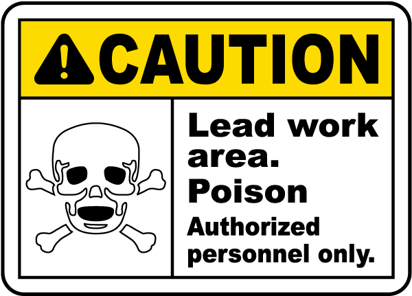 Caution Lead work area Poison Authorized personnel only Sign