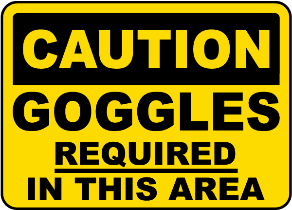 Goggles Required In This Area Sign