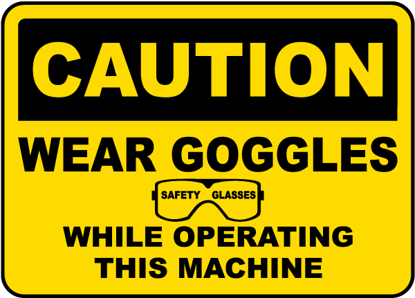 Wear Goggles While Operating Sign