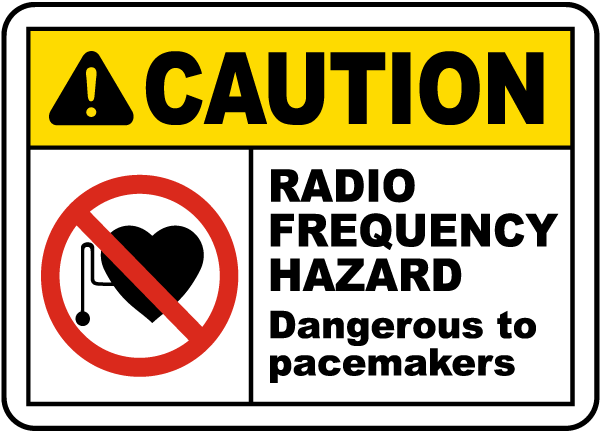 Caution Radio Frequency Hazard Dangerous to pacemakers Sign